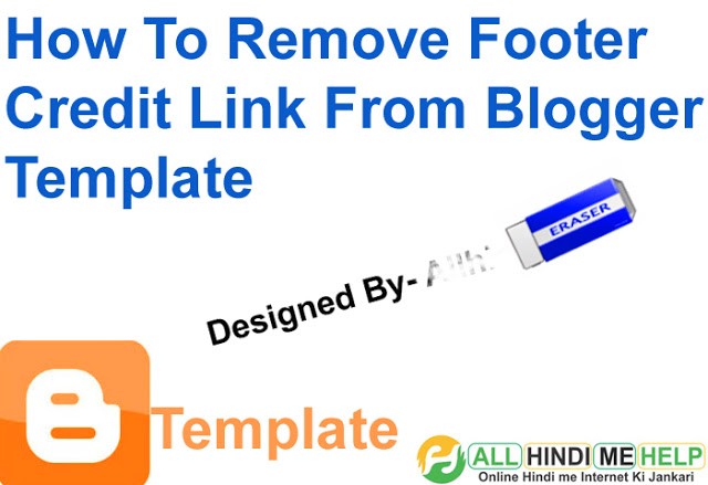 Kisi Bhi Blogger Template se Credit Link Kaise Remove Kare